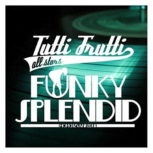Tutti Frutti Allstars- Funky Splendid Momci Izvanredni