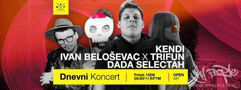 KENDI, Ivan Beloševac x Trifun, DADA Selectah @ KPTM